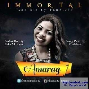 Amaray - IMMORTAL (God All By Yourself)